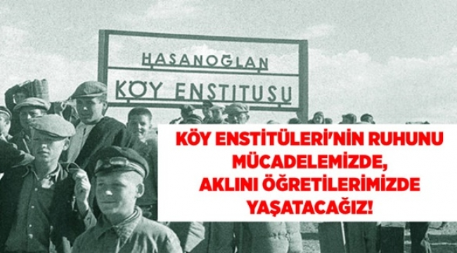 """Eğitim-İş: """"Köy Enstitüleri'nin Ruhunu Mücadelemizde, Aklını Öğretilerimizde Yaşatacağız!"""""""