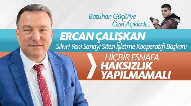 """Ercan Çalışkan: """"Hiçbir Esnafa Haksızlık Yapılmamalı"""""""