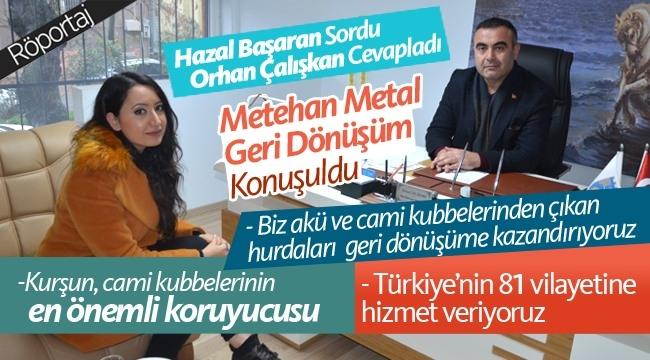 Orhan Çalışkan, Metehan Metal Geri Dönüşüm'ü anlattı