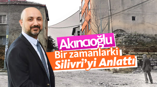 Akıncıoğlu, kendi yaşayışlarından Silivri'yi anlattı