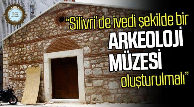 İstanbul Arkeoloji Müzelerinin depolarındaki Silivri'ye ait eserler ne olacak?