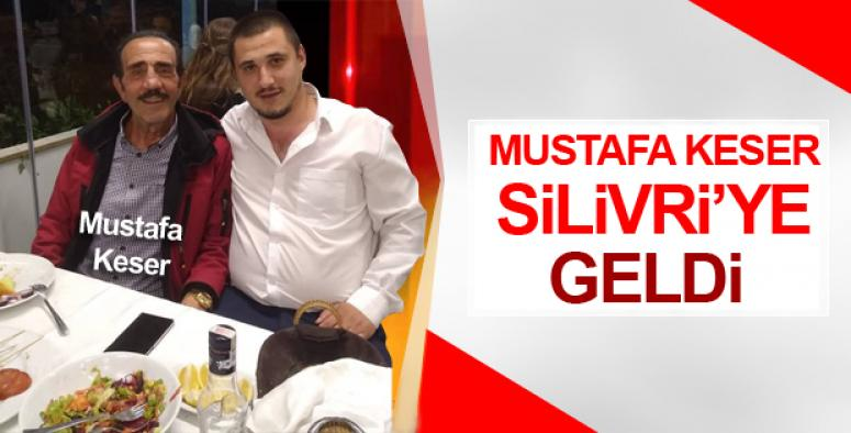 Mustafa Keser Silivri'ye geldi!